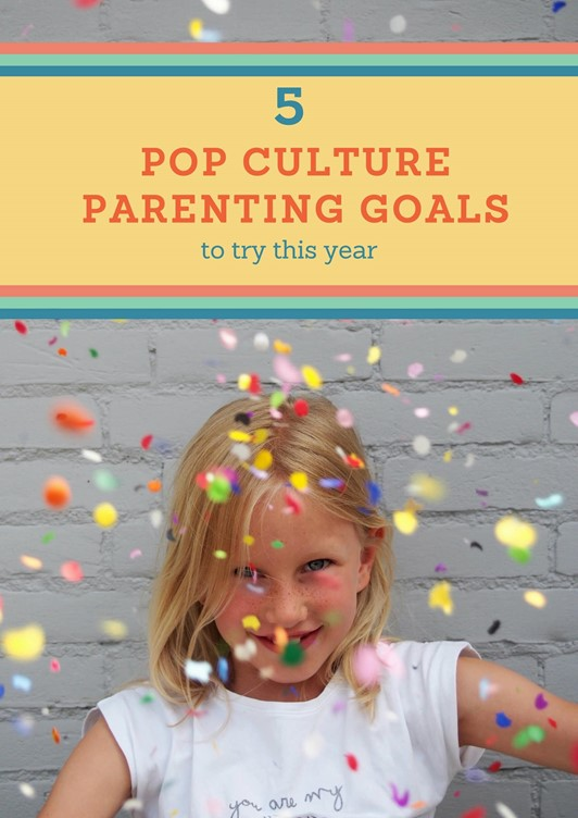 5 Pop Culture Parenting Goals for 2018
